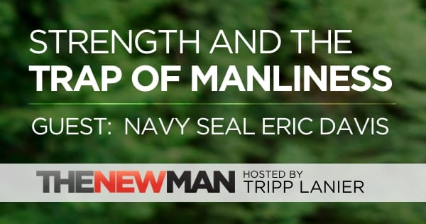 196 Habits of Heroes, Strength, and the Trap of Manliness – Eric Davis (Navy SEAL Sniper Instructor)