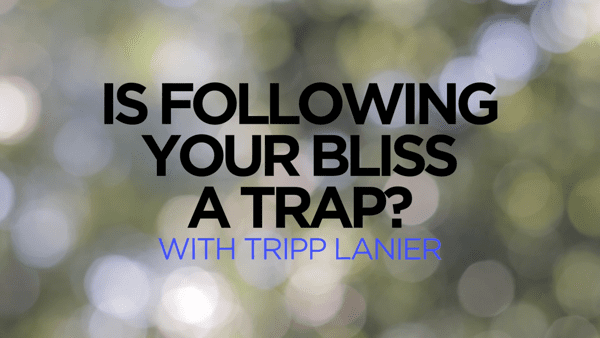Is Following Your Bliss a Trap?