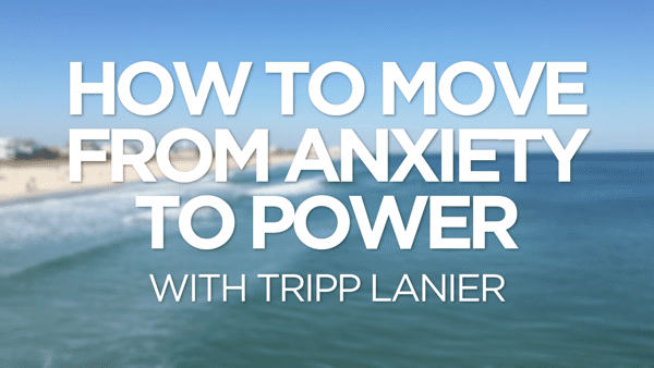 How To Overcome Anxiety and Move Into Power