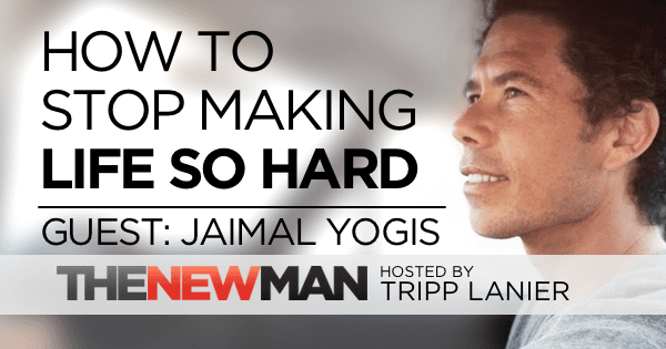 202 How to Stop Making Life Harder Than It Already Is – Jaimal Yogis
