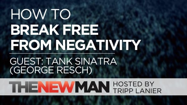 210 How to Break Free from Negativity – Tank Sinatra aka George Resch