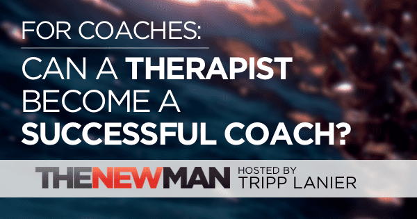 For Coaches: Can a Therapist Become a Successful Coach?