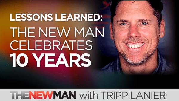 10 Years of The New Man: A Few Lessons I've Learned Along the Way