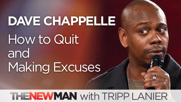 Dave Chappelle on Making Excuses and How to Quit