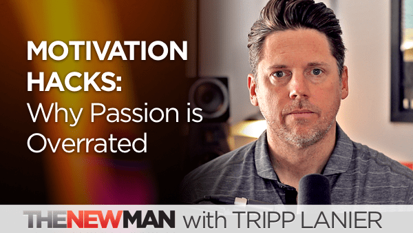 Motivation Hacks: Why Passion is Overrated