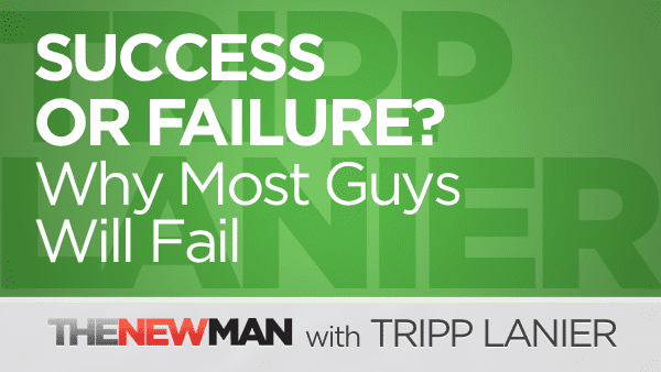 Success or Failure – Why Most Guys Will Fail
