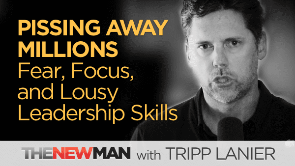 Leadership Skills – Nearly Pissing Away Millions Because of Fear
