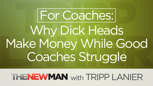 For Coaches: Why Dick Heads Can Make Money