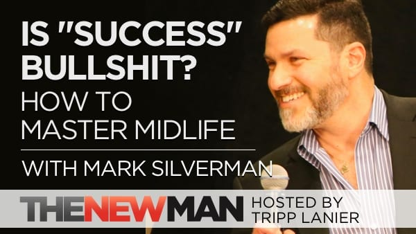 "217 Is ""Success"" Bullshit? Mastering Midlife – Mark Silverman"