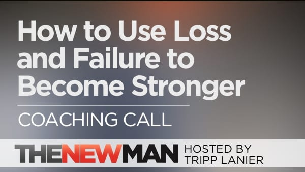 219 Using Failure and Loss to Become Stronger — Coaching Call