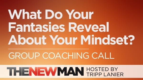 218 What Fantasies Reveal About Your Mindset – Group Coaching Call