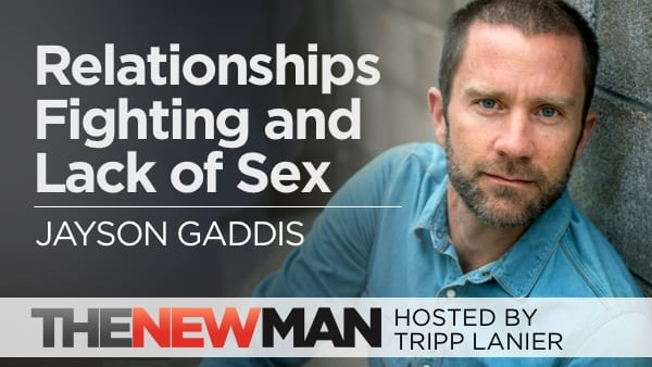 Relationships, Fighting, and Lack of Sex: What Can You Do? — Jayson Gaddis