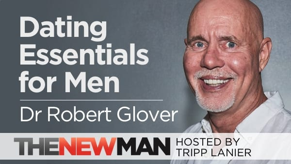 Dating Essentials for Men Who Don't Want to Be Jerks — Dr. Robert Glover