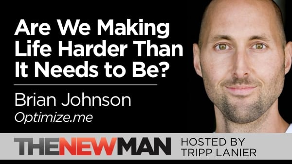Are We Making Life Harder Than it Needs to Be? — Brian Johnson