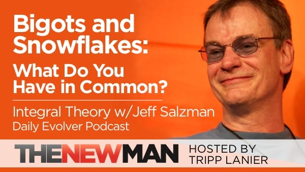 Bigots and Snowflakes — What Do You Have in Common? Integral Theory with Jeff Salzman, The Daily Evolver