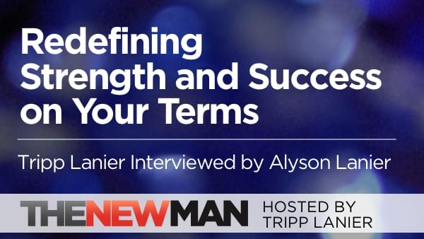 Defining Success and Strength on Your Own Terms — Tripp and Alyson Lanier