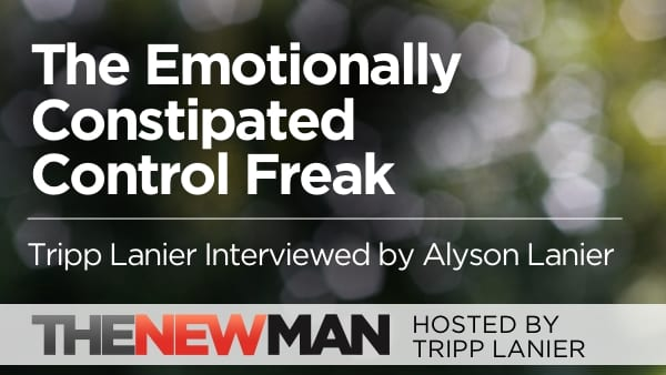 The Emotionally Constipated Control Freak — Tripp and Alyson Lanier