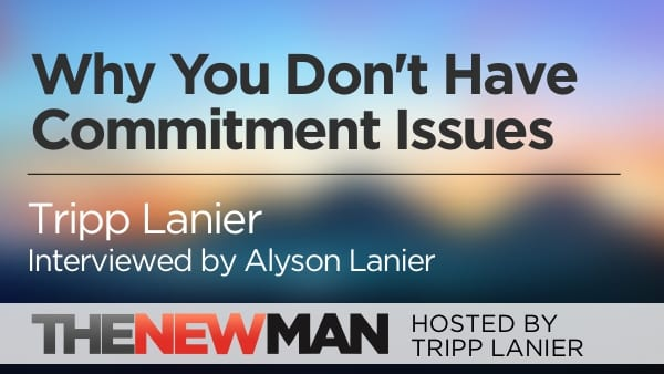 Maybe You Don't Have Commitment Issues — Tripp and Alyson Lanier
