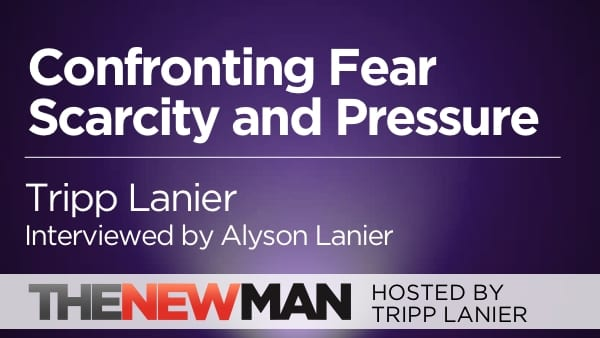 Confronting Fear, Scarcity, and Pressure — Tripp and Alyson Lanier