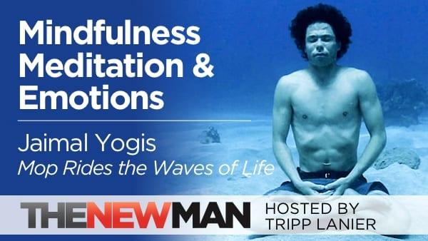 Mindfulness, Meditation, and Riding Emotional Waves – Jaimal Yogis