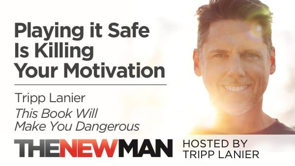 Is Playing it Safe Killing Your Motivation? — Tripp Lanier
