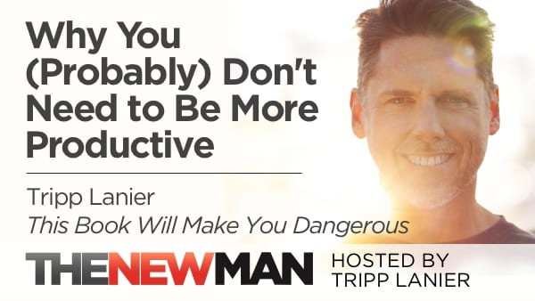 Why You (Probably) Don't Need to Be More Productive — Tripp Lanier