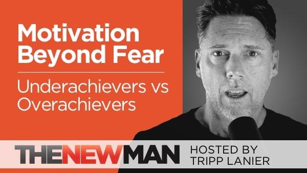 Motivation Beyond Fear: Underachievers vs Overachievers — Tripp Lanier