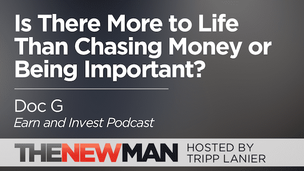 Is There More to Life Than Chasing Money or Importance? — Doc G