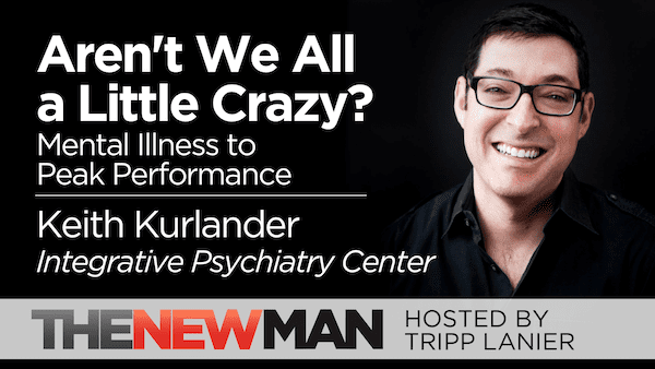 Aren't We All a Little Crazy? Mental Illness to Peak Performance — Keith Kurlander