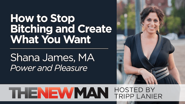 How to Stop Bitching and Create What You Want – Shana James, MA