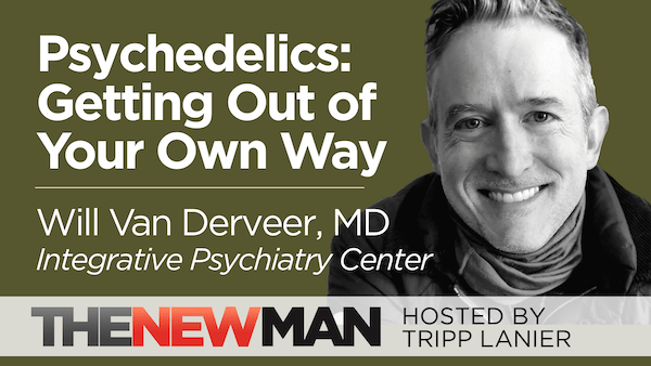 Psychedelics and Getting Out of Your Own Way — Will Van Derveer, MD