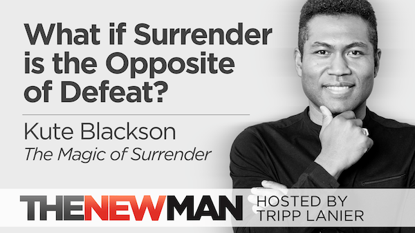 What if Surrender is the Opposite of Defeat? – Kute Blackson (The Magic of Surrender)