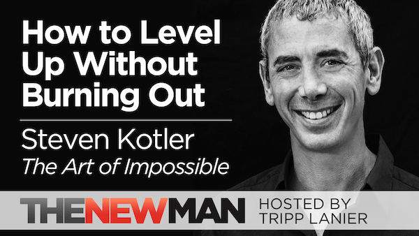 How to Level Up Without Burning Out – Steven Kotler (The Art of Impossible)