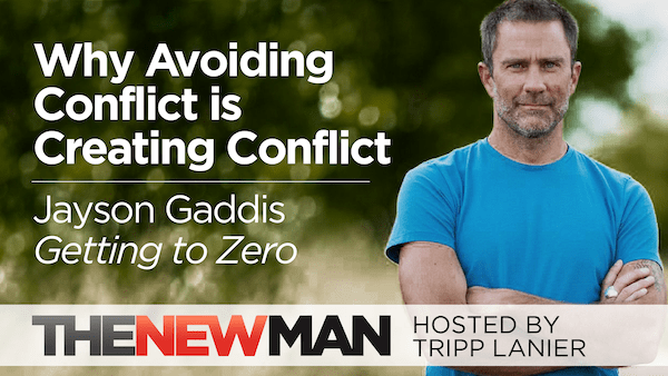 Why Avoiding Conflict is Creating Conflict – Jayson Gaddis (Getting to Zero, The Relationship School)